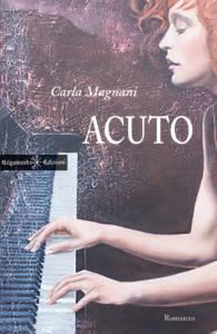Acuto romanzo di Carla Magnani