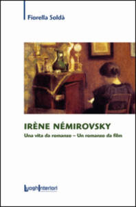 Iréne Némirovsky. Una vita da romanzo. Un romanzo da film di Fiorella Soldà