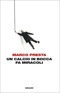 Un calcio in bocca fa miracoli-Marco Presta