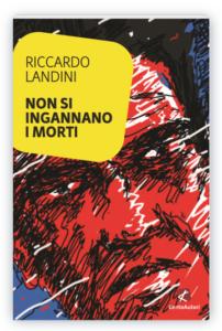 Non si ingannano i morti di Riccardo Landini